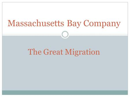 Massachusetts Bay Company The Great Migration.  Chartered in 1629 by a group of London merchants  5 Ships left England in 1629, by 1642 21,000 Puritans.