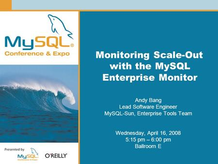 Monitoring Scale-Out with the MySQL Enterprise Monitor Andy Bang Lead Software Engineer MySQL-Sun, Enterprise Tools Team Wednesday, April 16, 2008 5:15.