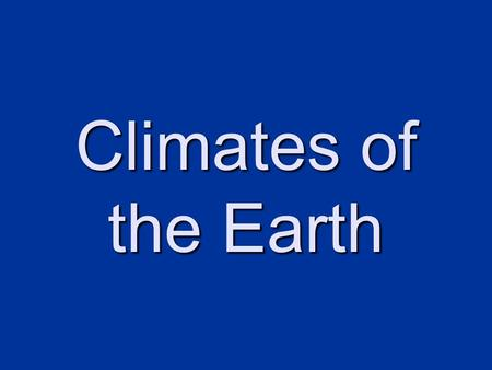 Climates of the Earth. Climate vs. Weather Climate- weather patterns that an area typically experiences during a long period of time.