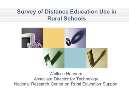 Survey of Distance Education Use in Rural Schools Wallace Hannum Associate Director for Technology National Research Center on Rural Education Support.
