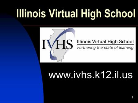 1 Illinois Virtual High School www.ivhs.k12.il.us.