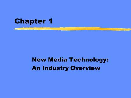 Chapter 1 New <strong>Media</strong> Technology: An Industry Overview.