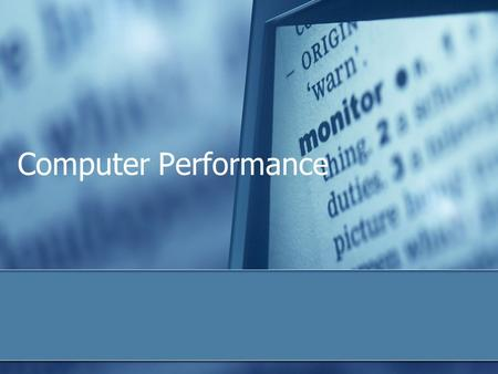 Computer Performance. Boot Process  Sequence of events that occurs between the time you turn on a computer and the time that it becomes ready to accept.