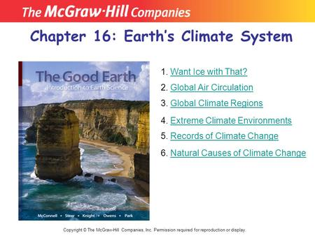 Chapter 16: Earth's Climate System Copyright © The McGraw-Hill Companies, Inc. Permission required for reproduction or display. 1. Want Ice with That?