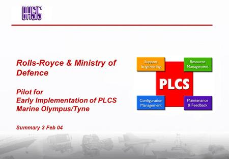 Rolls-Royce & Ministry of Defence Pilot for Early Implementation of PLCS Marine Olympus/Tyne Summary 3 Feb 04.