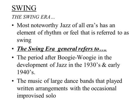 SWING THE SWING ERA… Most noteworthy Jazz of all era's has an element of rhythm or feel that is referred to as swing The Swing Era general refers to….
