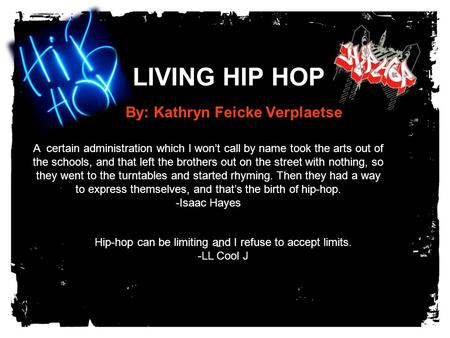 LIVING HIP HOP By: Kathryn Feicke Verplaetse A certain administration which I won't call by name took the arts out of the schools, and that left the brothers.