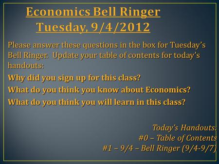 Please answer these questions <strong>in</strong> the box for Tuesday's Bell Ringer. Update your table of contents for today's handouts: Why did you sign up for this <strong>class</strong>?