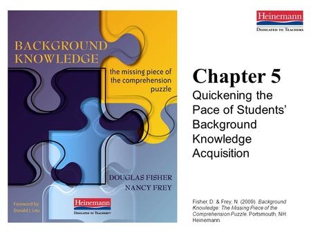Chapter 5 Quickening the Pace of Students' Background Knowledge Acquisition Fisher, D. & Frey, N. (2009). Background Knowledge: The Missing Piece of the.