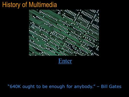 "History of Multimedia ""640K ought to be enough for anybody."" – Bill Gates Enter."