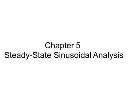 Chapter 5 Steady-State Sinusoidal Analysis. 5.1 Sinusoidal Currents and Voltages A sinusoidal voltage Peak value Phase angle( 相位 ) Angular frequency (