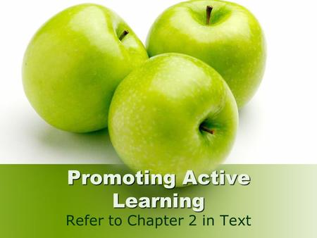 Promoting Active Learning Refer to Chapter 2 in Text.