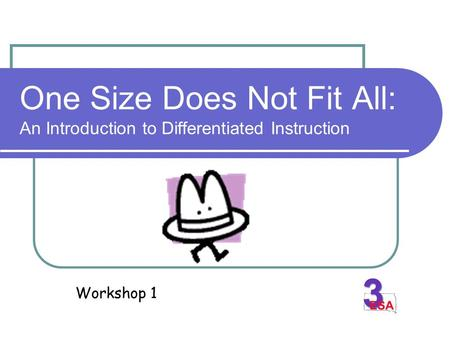 One Size Does Not Fit All: An Introduction to Differentiated Instruction Workshop 1.