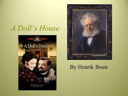 A Doll's House By Henrik Ibsen. A Doll's House 1879 Norwegian title: Et dukkehjem highly controversial –why? Written while Ibsen was in Rome and Amalfi,