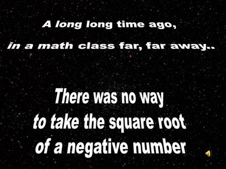 You can't take the square root of a negative number, right? When we were young and still in Algebra I, no numbers that, when multiplied.
