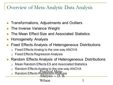 Practical Meta- Analysis -- D. B. Wilson 1 Overview of Meta-Analytic Data Analysis Transformations, Adjustments and Outliers The Inverse Variance Weight.