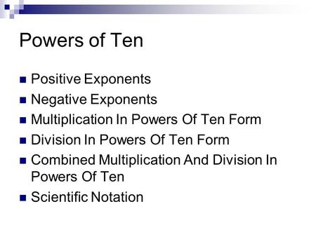 Powers of Ten Positive Exponents Negative Exponents Multiplication In Powers Of Ten Form Division In Powers Of Ten Form Combined Multiplication And Division.