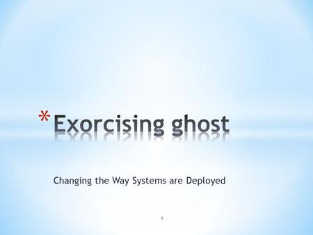 Changing the Way Systems are Deployed 1. 2 * Ghost since 1999 * Almost 4500 licenses * Prior to 2007 license count increase of 5% or greater a year *