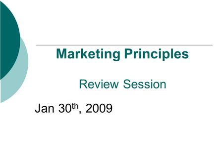 Marketing Principles Review Session Jan 30 th, 2009.