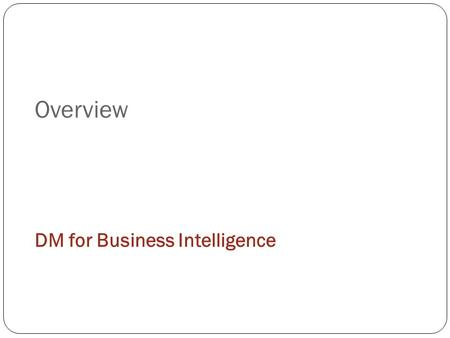 Overview DM for Business Intelligence.