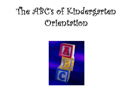 The ABC's of Kindergarten Orientation. Attendance Office School Hours – 8:35-2:00 –Early Arrivals Late Arrivals –Miss Savage – pink slips Early Dismissal.