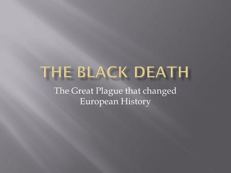 The Great Plague that changed European History.