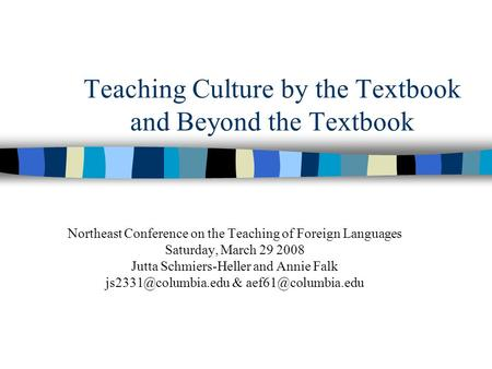 Teaching Culture by the Textbook and Beyond the Textbook Northeast Conference on the Teaching of Foreign Languages Saturday, March 29 2008 Jutta Schmiers-Heller.