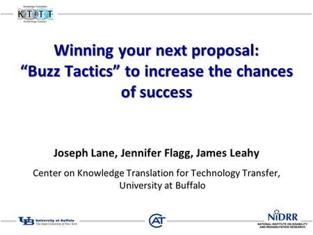 "Winning your next proposal: ""Buzz Tactics"" to increase the chances of success Joseph Lane, Jennifer Flagg, James Leahy Center on Knowledge Translation."