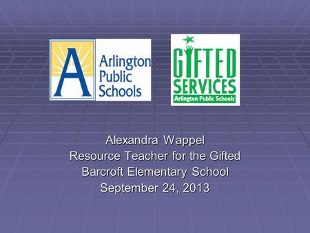 Alexandra Wappel Resource Teacher for the Gifted Barcroft Elementary School September 24, 2013.