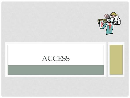 ACCESS. WHAT IS ACCESS? ACCESS IS A DATABASE SOFTWARE PROGRAM DEVELOPED BY MICROSOFT.