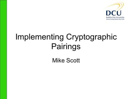 Implementing Cryptographic Pairings Mike Scott TexPoint fonts used in EMF: AAAA A A AAAA A AA A A A.