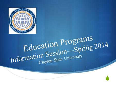  Education Programs Information Session—Spring 2014 Clayton State University.