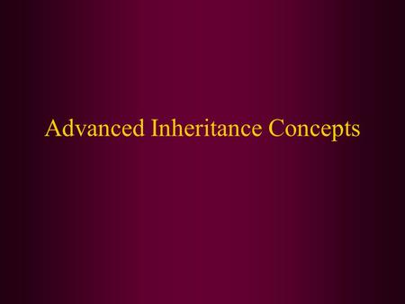 Advanced Inheritance Concepts. In this chapter, we will cover: Creating and using abstract classes Using dynamic method binding Creating arrays of subclass.