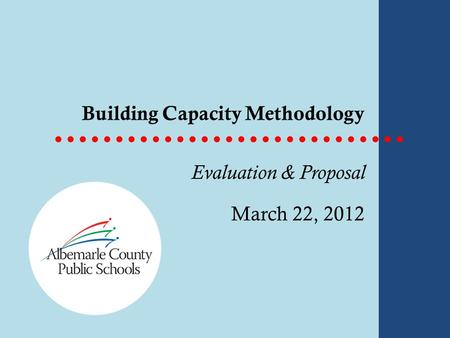 Building Capacity Methodology Evaluation & Proposal March 22, 2012.