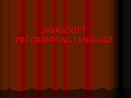 JAVASCRIPT PROGRAMMING LANGUAGE. Introduction JavaScript is a scripting language. The term scripting language refers to programming languages that are.