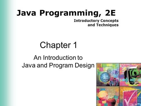 Java Programming, 2E Introductory Concepts and Techniques Chapter 1 An Introduction to Java and Program Design.