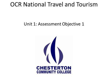 OCR National Travel and Tourism Unit 1: Assessment Objective 1.