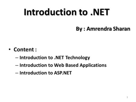 Introduction to.NET Content : – Introduction to.NET Technology – Introduction to Web Based Applications – Introduction to ASP.NET 1 By : Amrendra Sharan.