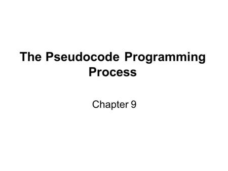The Pseudocode Programming Process Chapter 9. Summary of Steps in Building Classes and Routines.
