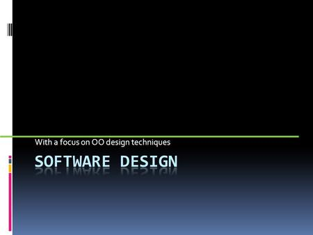 With a focus on OO design techniques. Software Engineering Process activities  Software specification  Software design and implementation  Software.