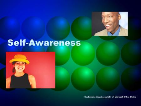 Self-Awareness © All photo clip art copyright of Microsoft Office Online.