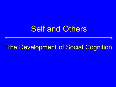 Self and Others The Development of Social Cognition.