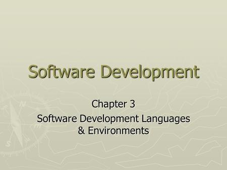 Software Development Chapter 3 Software Development <strong>Languages</strong> & Environments.