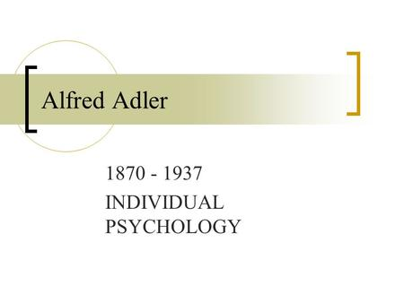 Alfred Adler 1870 - 1937 INDIVIDUAL PSYCHOLOGY. 2 Alfred Adler 1902Joined Freud's discussion group on neurotics 1910Co-founder with Freud Journal of Psychoanalyses.