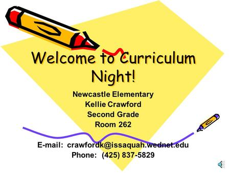 Welcome to Curriculum Night! Newcastle Elementary Kellie Crawford Second Grade Room 262   Phone: (425) 837-5829.