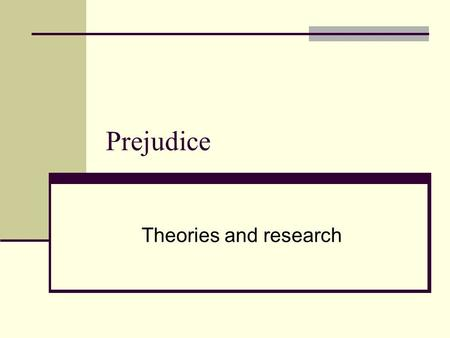 Prejudice Theories and research.