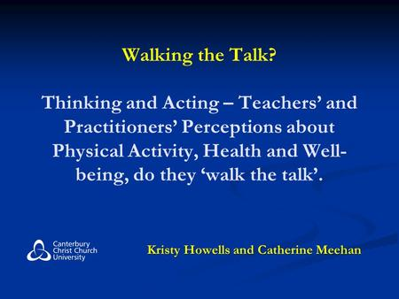 Walking the Talk? Thinking and Acting – Teachers' and Practitioners' Perceptions about Physical Activity, Health and Well- being, do they 'walk the talk'.