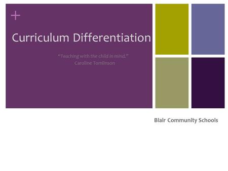 "+ Blair Community Schools Curriculum Differentiation ""Teaching with the child in mind."" Caroline Tomlinson."
