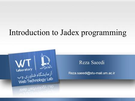 Introduction to Jadex programming Reza Saeedi