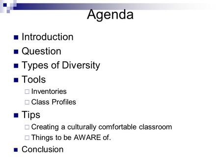 Agenda Introduction Question Types of Diversity Tools  Inventories  Class Profiles Tips  Creating a culturally comfortable classroom  Things to be.